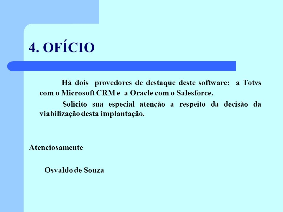 4. OFÍCIO Há dois provedores de destaque deste software: a Totvs com o Microsoft CRM e a Oracle com o Salesforce.