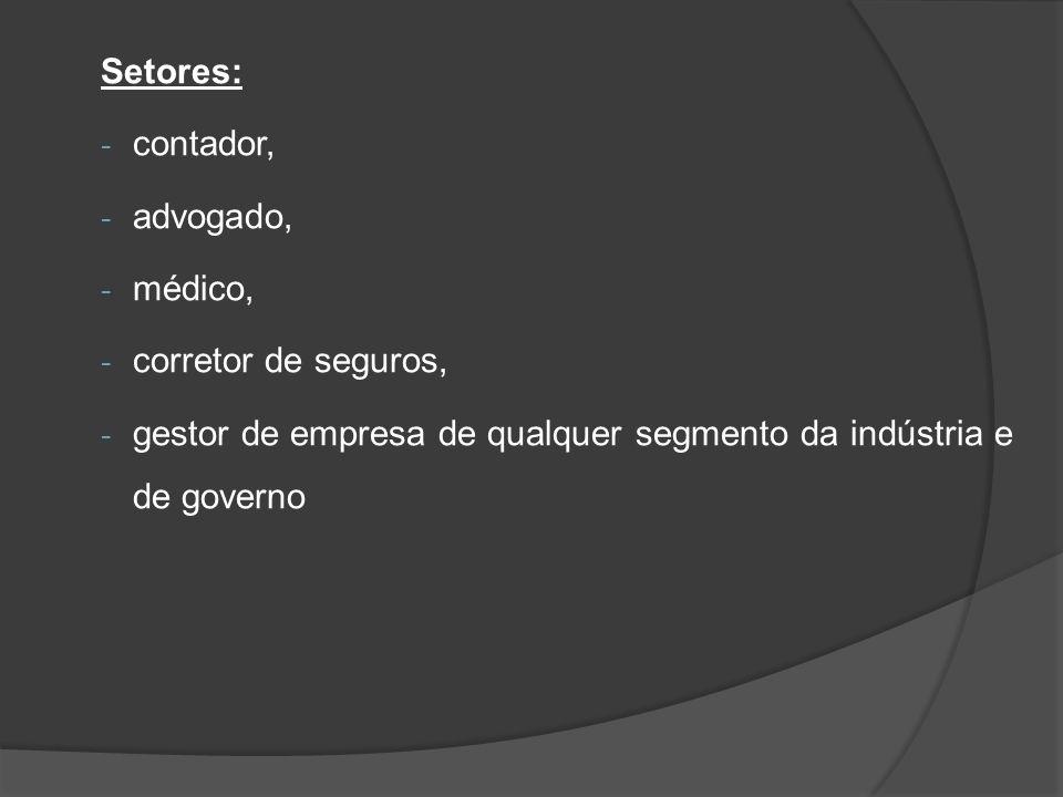 Setores: contador, advogado, médico, corretor de seguros, gestor de empresa de qualquer segmento da indústria e de governo.