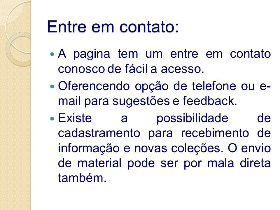 Entre em contato: A pagina tem um entre em contato conosco de fácil a acesso. Oferencendo opção de telefone ou e- mail para sugestões e feedback.