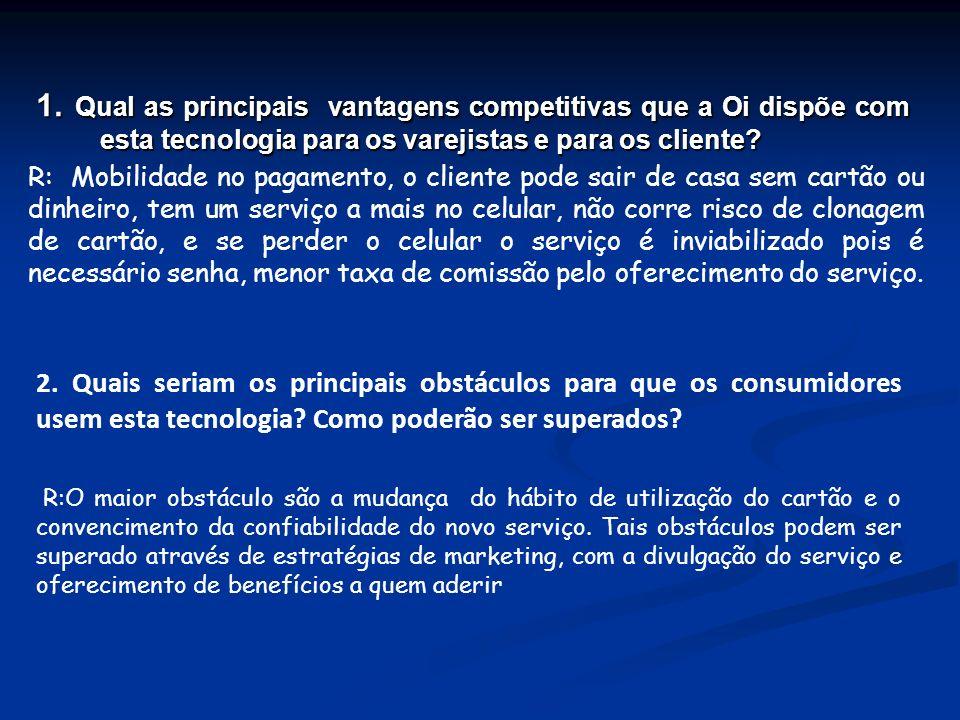 1. Qual as principais vantagens competitivas que a Oi dispõe com esta tecnologia para os varejistas e para os cliente