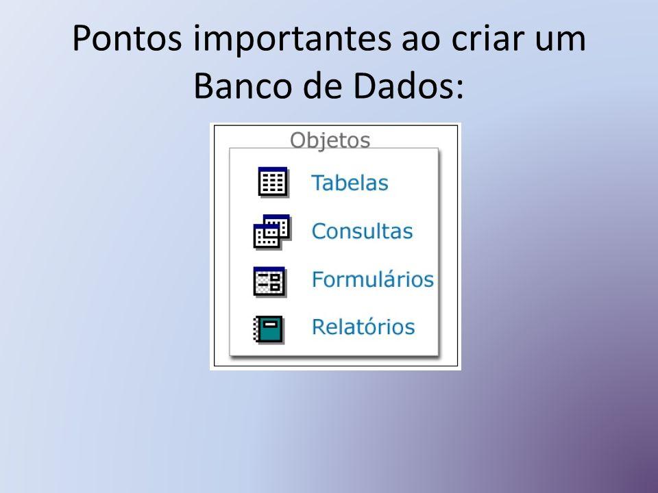 Pontos importantes ao criar um Banco de Dados: