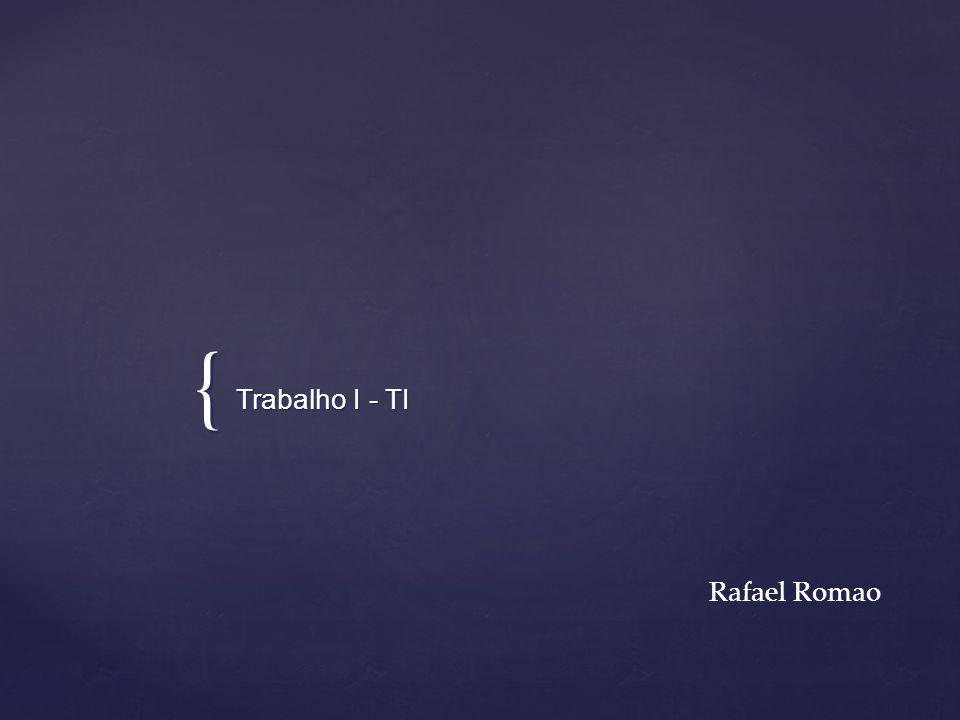 Trabalho I - TI Rafael Romao