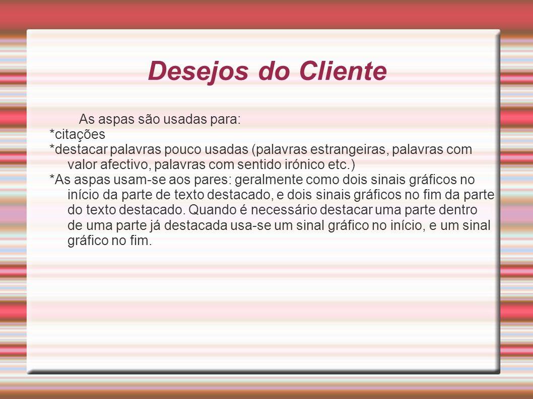 Desejos do Cliente As aspas são usadas para: *citações
