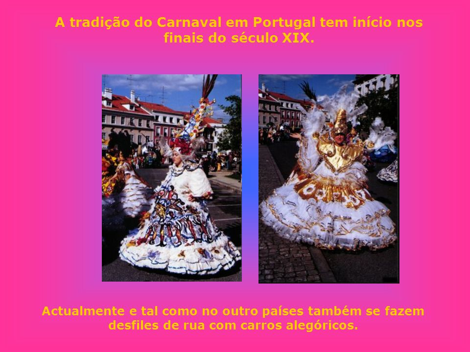 A tradição do Carnaval em Portugal tem início nos finais do século XIX.