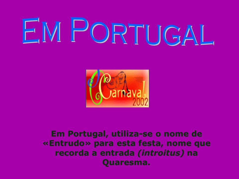 Em Portugal Em Portugal, utiliza-se o nome de «Entrudo» para esta festa, nome que recorda a entrada (introitus) na Quaresma.