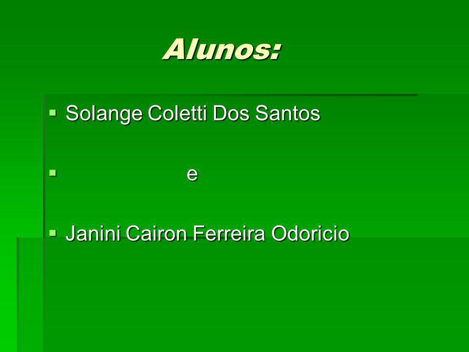 Alunos: Solange Coletti Dos Santos e Janini Cairon Ferreira Odoricio