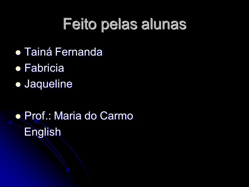 Feito pelas alunas Tainá Fernanda Fabricia Jaqueline