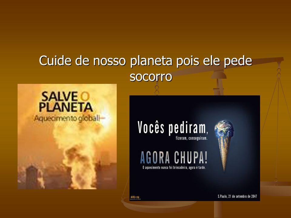 Cuide de nosso planeta pois ele pede socorro