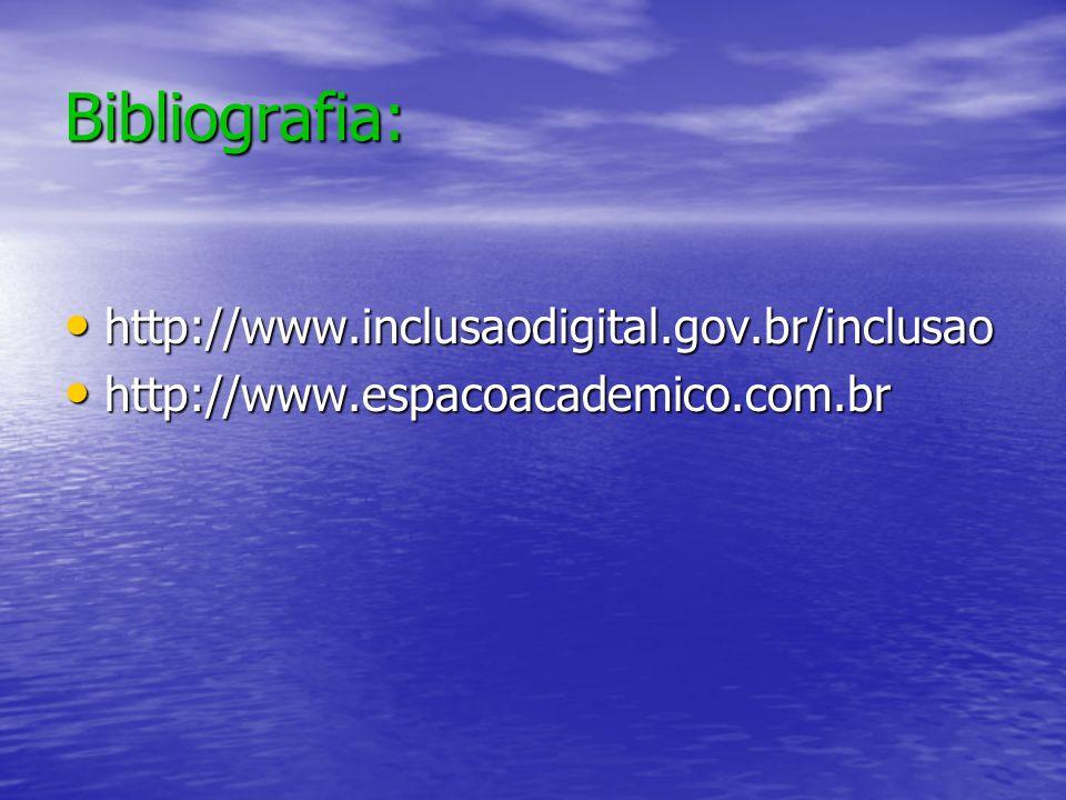 Bibliografia: http://www.inclusaodigital.gov.br/inclusao