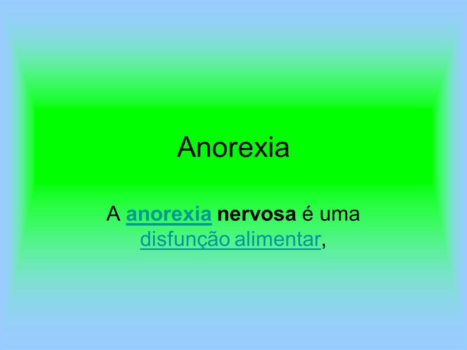 A anorexia nervosa é uma disfunção alimentar,