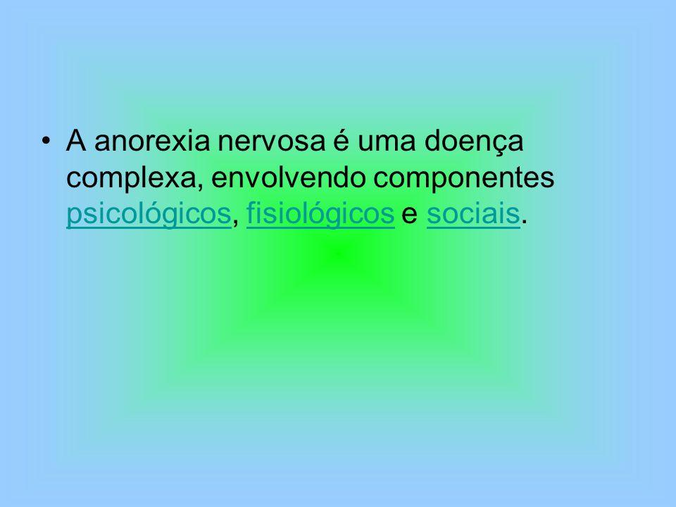 A anorexia nervosa é uma doença complexa, envolvendo componentes psicológicos, fisiológicos e sociais.