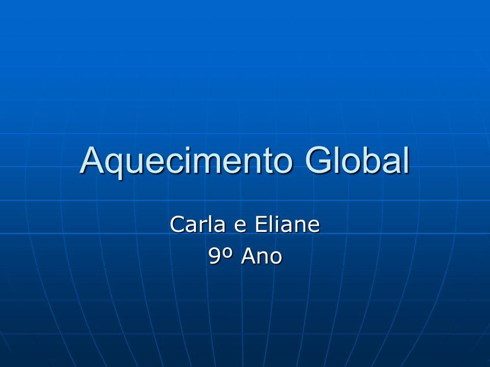Aquecimento Global Carla e Eliane 9º Ano