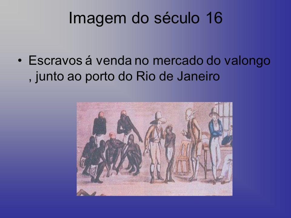 Imagem do século 16 Escravos á venda no mercado do valongo , junto ao porto do Rio de Janeiro