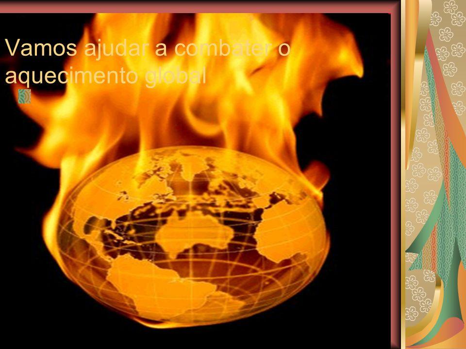 Vamos ajudar a combater o aquecimento global