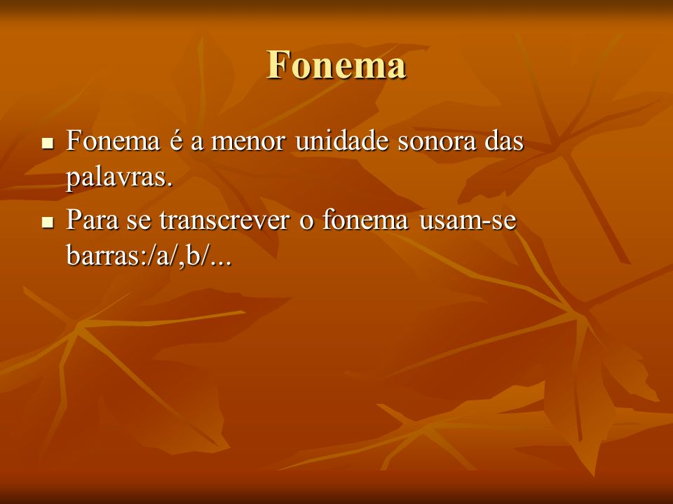 Fonema Fonema é a menor unidade sonora das palavras.