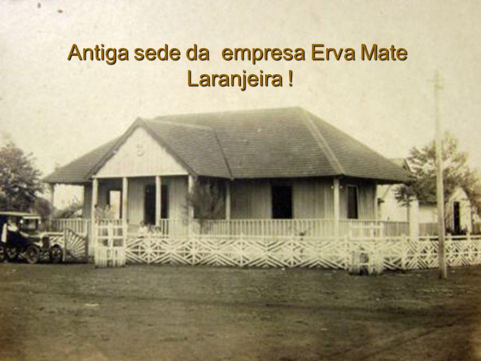 Antiga sede da empresa Erva Mate Laranjeira !