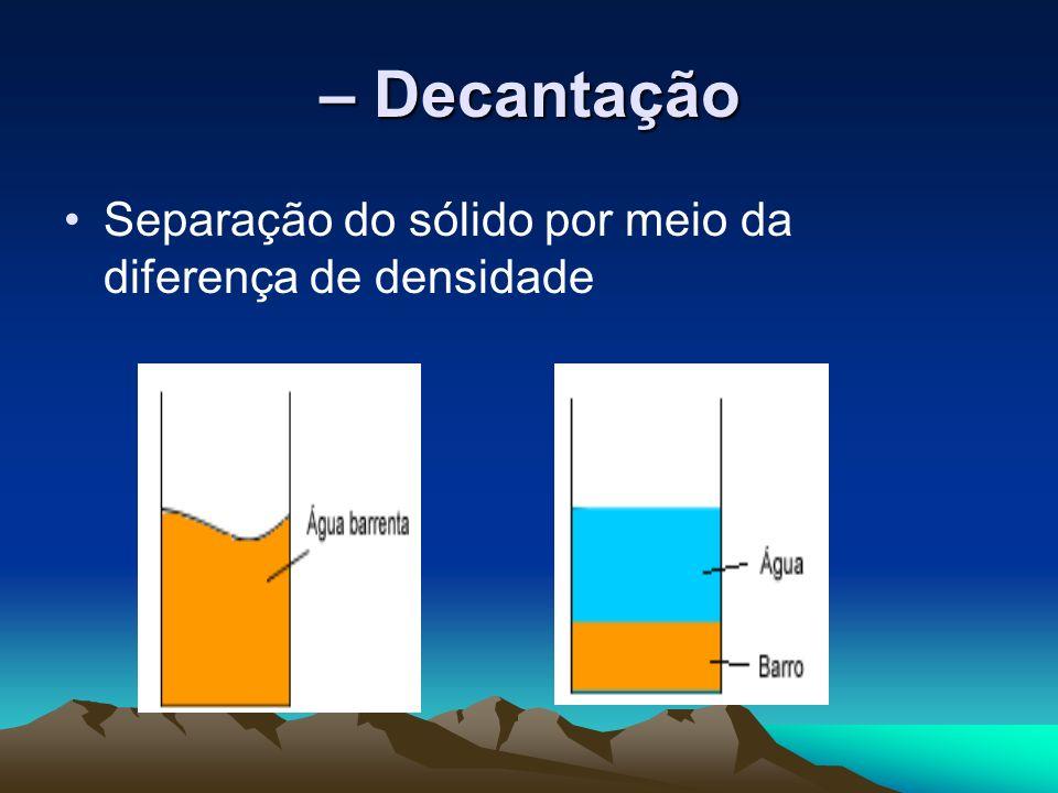 – Decantação Separação do sólido por meio da diferença de densidade