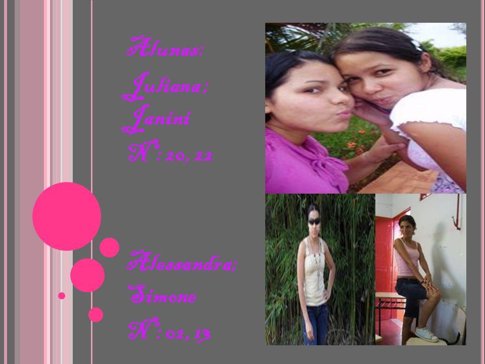 Alunas: Juliana ; Janini Nº: 20, 22 Alessandra; Simone Nº: 02, 13