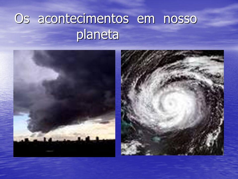 Os acontecimentos em nosso planeta