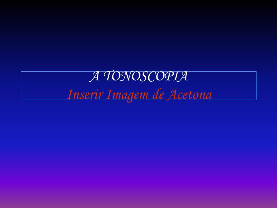 A TONOSCOPIA Inserir Imagem de Acetona