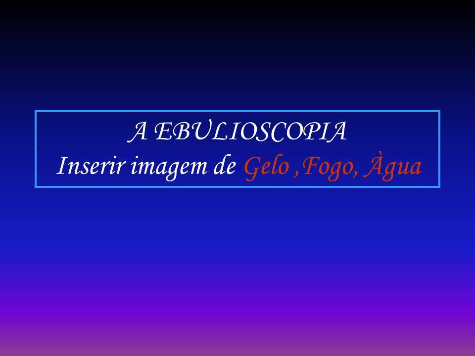 A EBULIOSCOPIA Inserir imagem de Gelo ,Fogo, Àgua