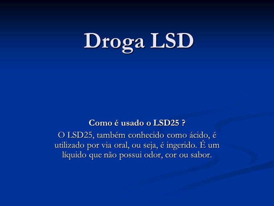Droga LSD Como é usado o LSD25