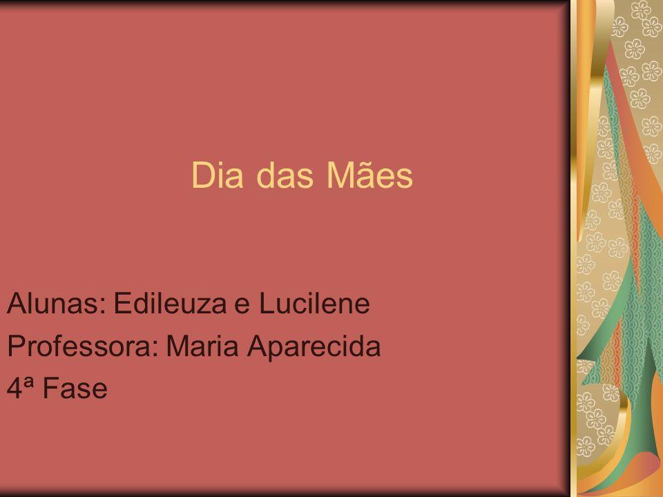 Alunas: Edileuza e Lucilene Professora: Maria Aparecida 4ª Fase