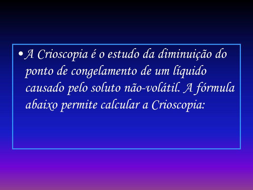 A Crioscopia é o estudo da diminuição do ponto de congelamento de um líquido causado pelo soluto não-volátil.