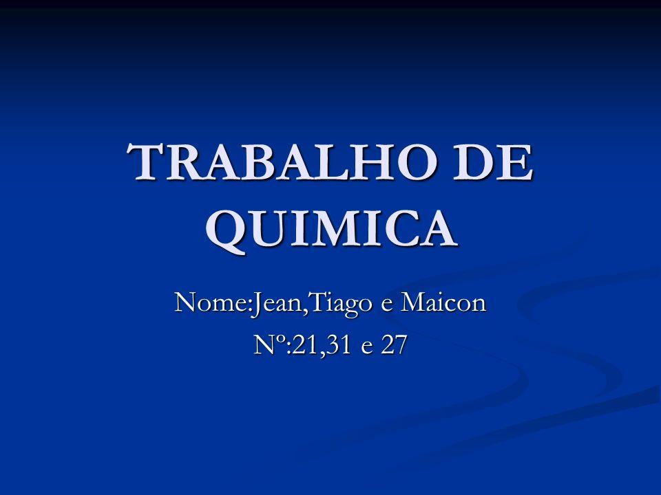 Nome:Jean,Tiago e Maicon Nº:21,31 e 27