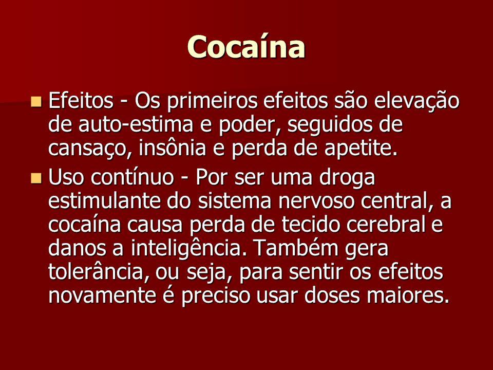 CocaínaEfeitos - Os primeiros efeitos são elevação de auto-estima e poder, seguidos de cansaço, insônia e perda de apetite.