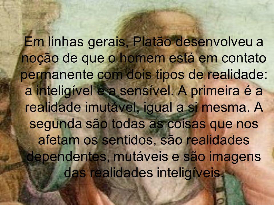 Em linhas gerais, Platão desenvolveu a noção de que o homem está em contato permanente com dois tipos de realidade: a inteligível e a sensível.
