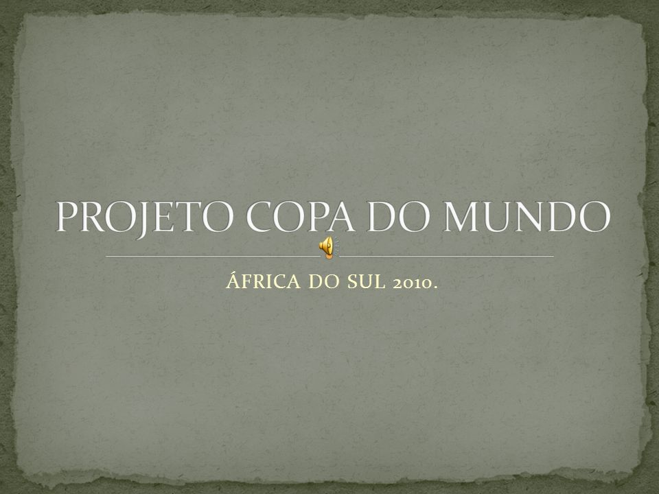 PROJETO COPA DO MUNDO ÁFRICA DO SUL 2010.