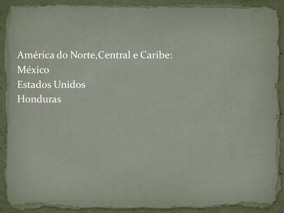 América do Norte,Central e Caribe: México Estados Unidos Honduras