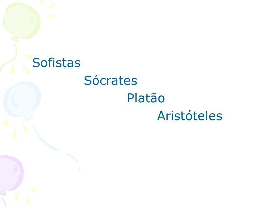 Sofistas Sócrates Platão Aristóteles