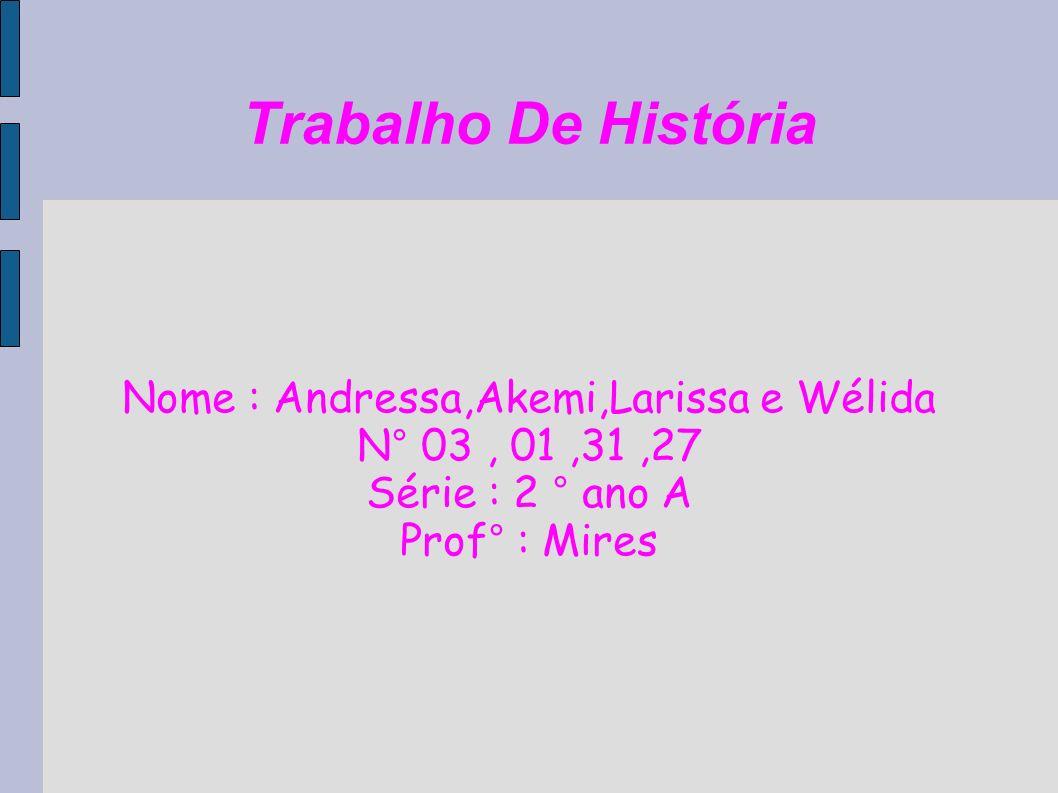 Nome : Andressa,Akemi,Larissa e Wélida