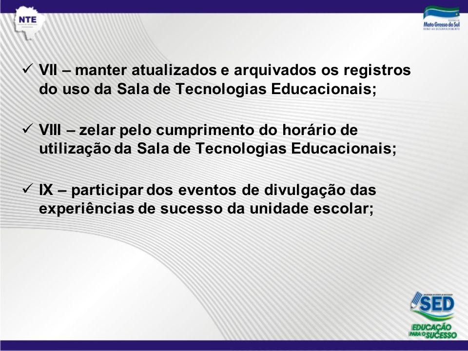 VII – manter atualizados e arquivados os registros do uso da Sala de Tecnologias Educacionais;