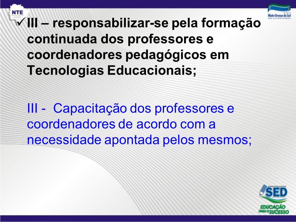 III – responsabilizar-se pela formação continuada dos professores e coordenadores pedagógicos em Tecnologias Educacionais;