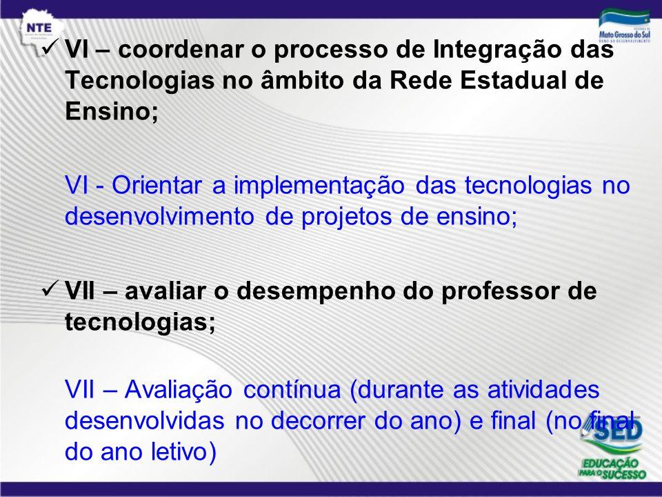 VI – coordenar o processo de Integração das Tecnologias no âmbito da Rede Estadual de Ensino;