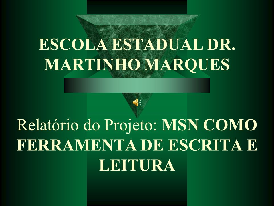 ESCOLA ESTADUAL DR. MARTINHO MARQUES Relatório do Projeto: MSN COMO FERRAMENTA DE ESCRITA E LEITURA