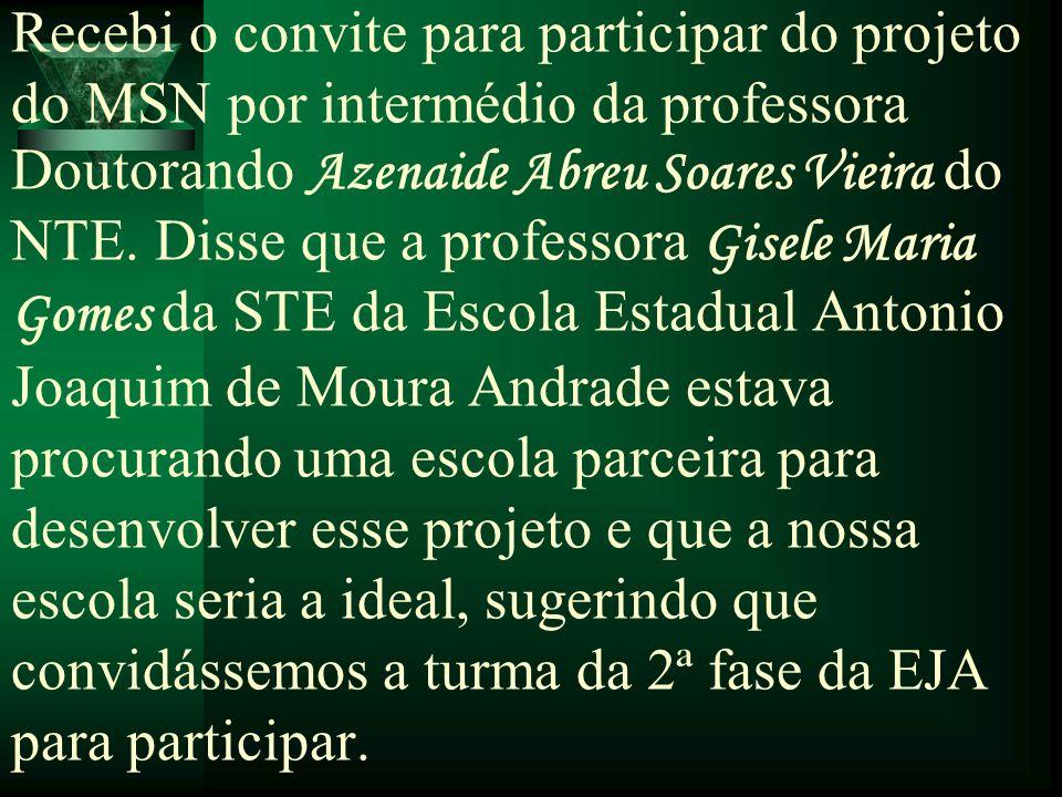 Recebi o convite para participar do projeto do MSN por intermédio da professora Doutorando Azenaide Abreu Soares Vieira do NTE.