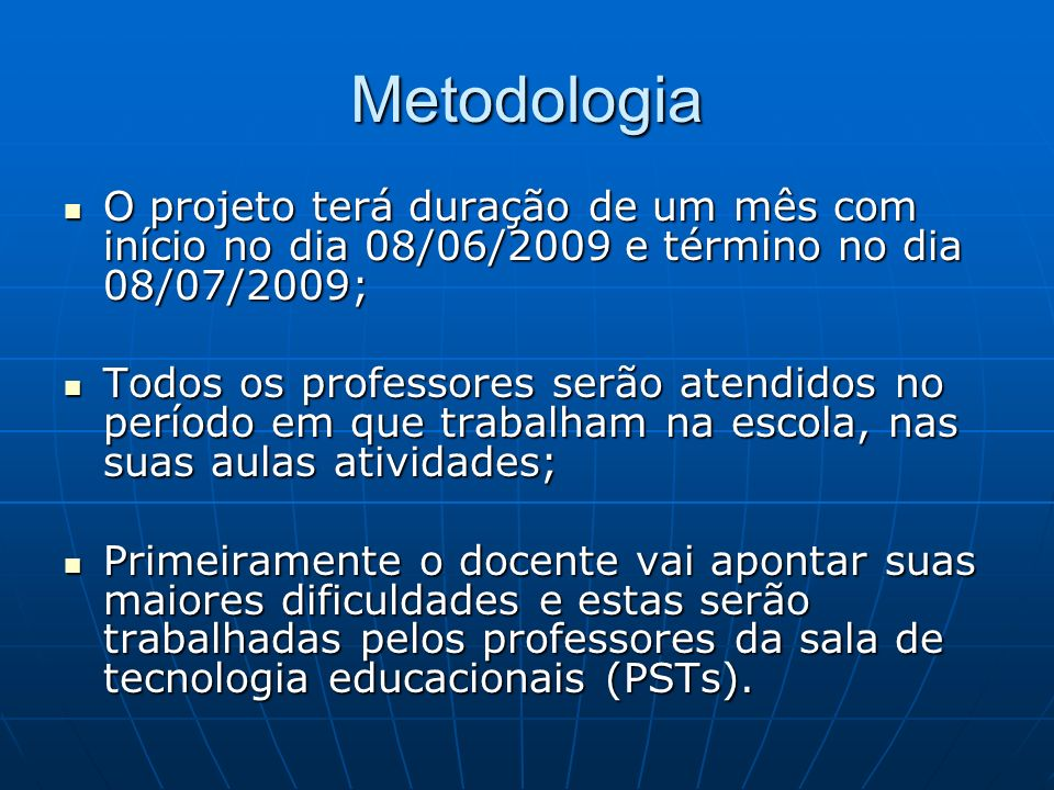 Metodologia O projeto terá duração de um mês com início no dia 08/06/2009 e término no dia 08/07/2009;