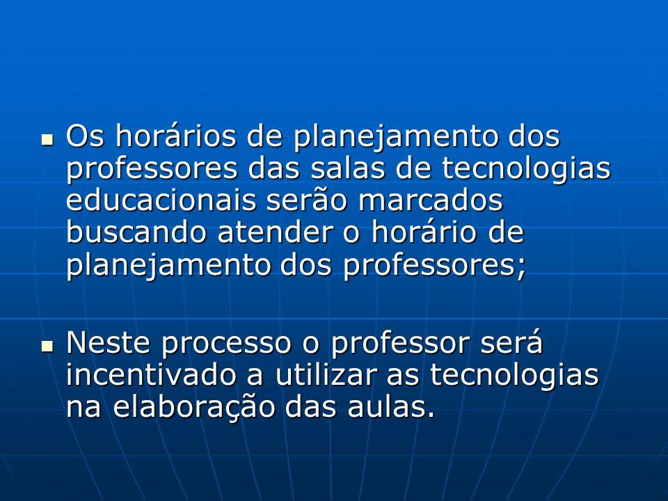 Os horários de planejamento dos professores das salas de tecnologias educacionais serão marcados buscando atender o horário de planejamento dos professores;