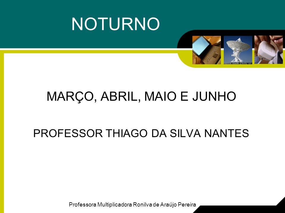 NOTURNO MARÇO, ABRIL, MAIO E JUNHO PROFESSOR THIAGO DA SILVA NANTES
