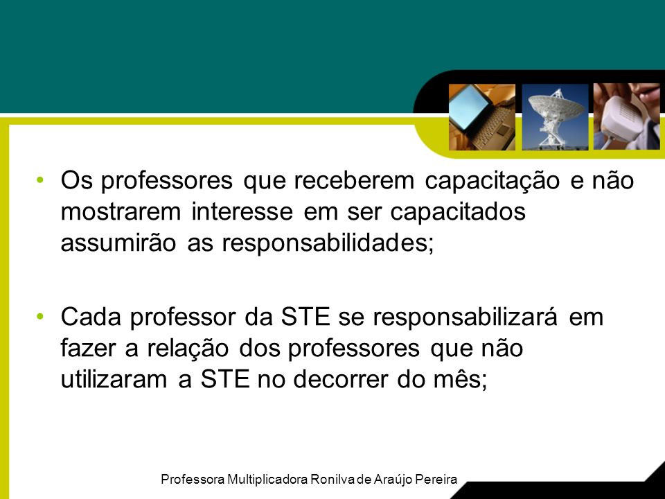 Os professores que receberem capacitação e não mostrarem interesse em ser capacitados assumirão as responsabilidades;