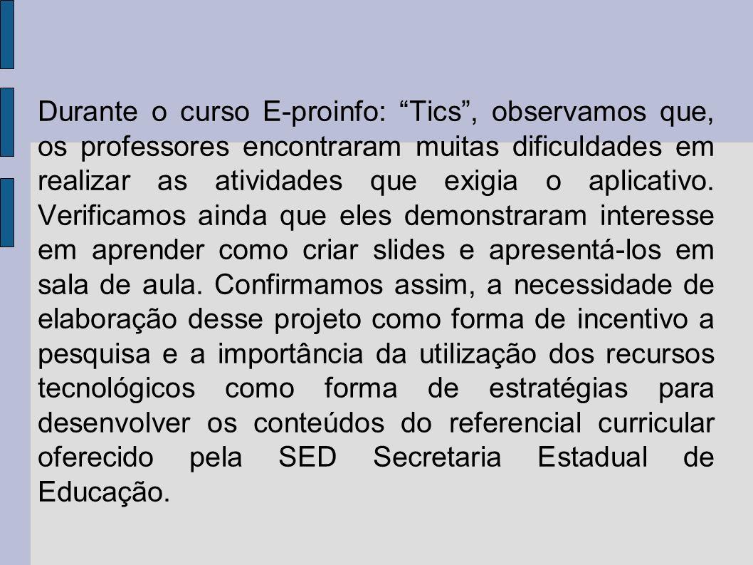 Durante o curso E-proinfo: Tics , observamos que, os professores encontraram muitas dificuldades em realizar as atividades que exigia o aplicativo.