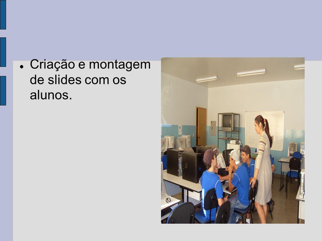 Criação e montagem de slides com os alunos.