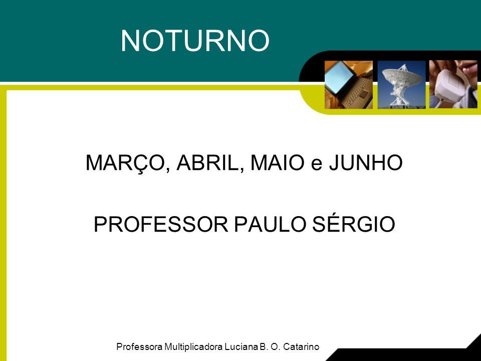 NOTURNO MARÇO, ABRIL, MAIO e JUNHO PROFESSOR PAULO SÉRGIO