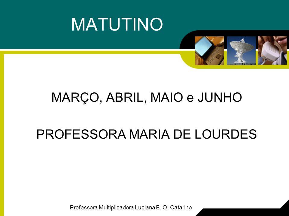 MATUTINO MARÇO, ABRIL, MAIO e JUNHO PROFESSORA MARIA DE LOURDES