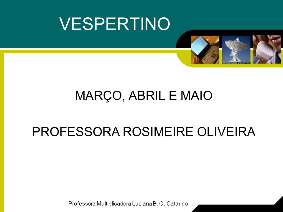 MARÇO, ABRIL E MAIO PROFESSORA ROSIMEIRE OLIVEIRA