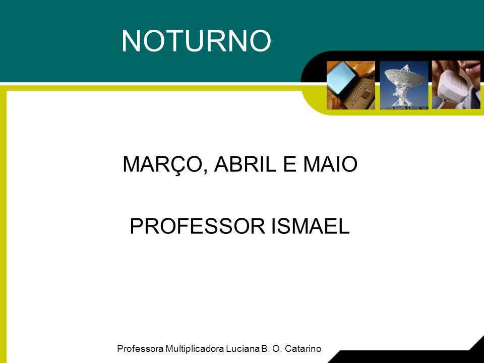 NOTURNO MARÇO, ABRIL E MAIO PROFESSOR ISMAEL